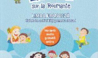 Cartea Zoom sur la Roumanie. Franceza – Clasa 1 – Raisa Elena Vlad, Lili Radu (download, pret, reducere)