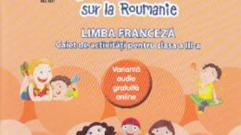 Cartea Zoom sur la Roumanie. Franceza – Clasa 3 – Raisa Elena Vlad, Dorin Gulie (download, pret, reducere)