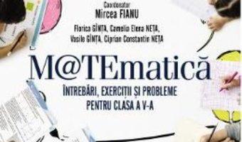 Cartea Matematica – Clasa 5 – Intrebari, exercitii si probleme – Mircea Fianu (download, pret, reducere)