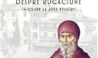 Cartea Despre rugaciune. Talcuire la Avva Evagrie – Arhimandrit Emilianos Simonopetritul (download, pret, reducere)