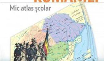 Cartea Istoria Romaniei. Mic atlas scolar – Bogdan Teodorescu (download, pret, reducere)