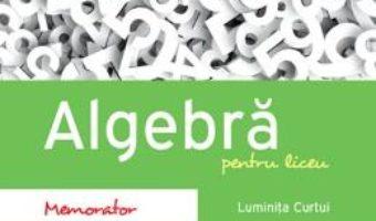 Cartea Algebra pentru liceu – Memorator – Luminita Curtui (download, pret, reducere)