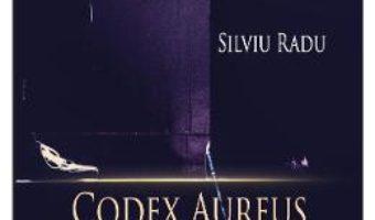 Cartea Codex Aureus, nume de cod Vol. 1 – Silviu Radu (download, pret, reducere)