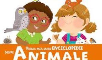 Cartea Prima mea mare enciclopedie despre animale (download, pret, reducere)