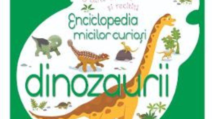 Cartea Enciclopedia micilor curiosi: Dinozaurii (download, pret, reducere)