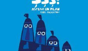 Cartea Sss! avem un plan – Chris Haughton (download, pret, reducere)