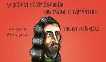 Cartea Litovoi si Scoala Solomonarilor din Crangul Pamantului – Simona Antonescu, Alexia Udriste (download, pret, reducere)