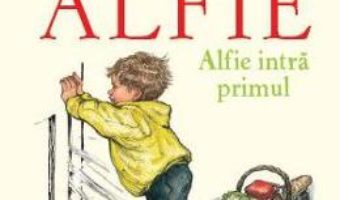 Cartea Alfie. Alfie intra primul – Shirley Hughes (download, pret, reducere)