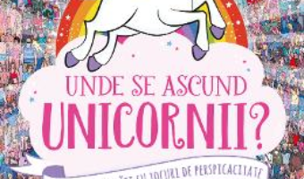 Cartea Unde se ascund unicornii? (download, pret, reducere)