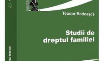 Cartea Studii de dreptul familiei – Teodor Bodoasca (download, pret, reducere)