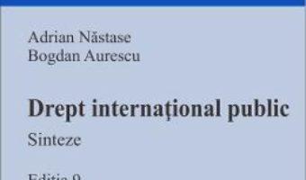 Cartea Drept international public. Sinteze Ed.9 – Adrian Nastase, Bogdan Aurescu (download, pret, reducere)