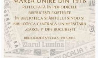 Cartea Marea Unire din 1918 reflectata in periodicele bisericesti – Tincuta Ojoc (download, pret, reducere)