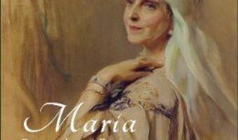 Cartea Maria. Portretul unei regine – Principele Radu al Romaniei (download, pret, reducere)