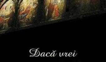 Cartea Daca vrei sa ajungi la Cer – Sf. Dimitrie al Rostovului (download, pret, reducere)