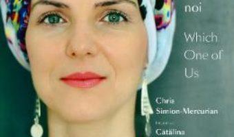 Cartea Care dintre noi / Which One of Us – Chris Simion-Mercurian, Catalina Flaminzeanu (download, pret, reducere)