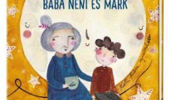 Cartea Baba neni es Mark – Cseh Katalin (download, pret, reducere)