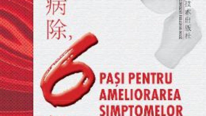 Cartea 6 pasi pentru ameliorarea simptomelor – Fan Binghua (download, pret, reducere)