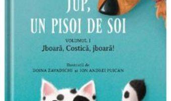 Cartea Jup, Un pisoi de soi Vol.1: Jboara, Costica, jboara! – Alec Blenche, Doina Zavadschi (download, pret, reducere)