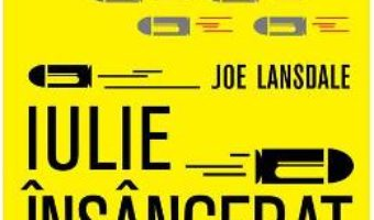 Cartea Iulie insangerat – Joe R. Lansdale (download, pret, reducere)