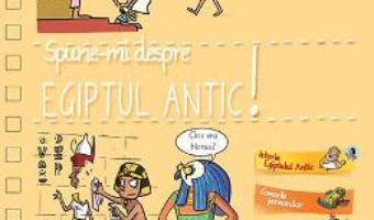 Cartea Spune-mi! Despre Egiptul antic! – Larousse (download, pret, reducere)