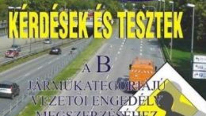 Cartea Intrebari si teste in lb. maghiara pentru obtinerea permisului de conducere B (download, pret, reducere)
