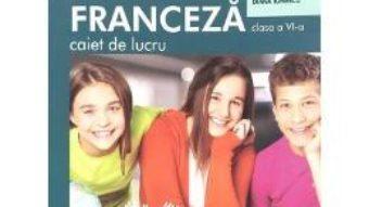 Cartea Limba franceza L2 – Clasa 6 – Caiet – Gina Belabed, Claudia Dobre, Diana Ionescu (download, pret, reducere)