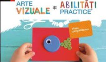 Cartea Arte vizuale si abilitati practice – Clasa pregatitoare – Iuliana Filfanescu (download, pret, reducere)