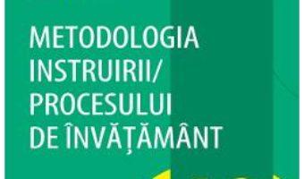 Cartea Metodologia instruirii in cadrul procesului de invatamnt – Sorin Cristea (download, pret, reducere)