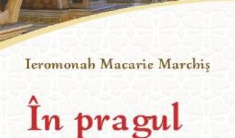 Cartea In pragul bisericii. Intrebari si raspunsuri – Ieromonah Macarie Marchis (download, pret, reducere)