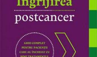 Cartea Ingrijirea postcancer – Gerald M. Lemole, Pallav K. Mehta, Dwight L. McKee (download, pret, reducere)