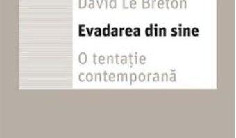 Cartea Evadarea din sine – David Le Breton (download, pret, reducere)