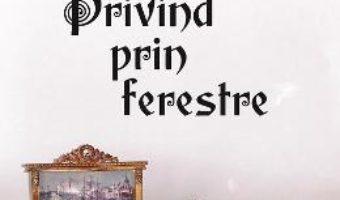 Cartea Privind prin ferestre – Tatiana Margescu (download, pret, reducere)