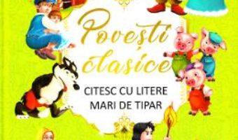Cartea Povesti clasice (Citesc cu litere mari de tipar) (download, pret, reducere)