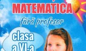 Cartea Sa invatam matematica fara profesor – Clasa 6 – Gheorghe Adalbert Schneider (download, pret, reducere)