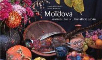 Cartea Moldova: oameni, locuri, bucatarie si vin – Angela Brasoveanu, Roman Rybaleov (download, pret, reducere)