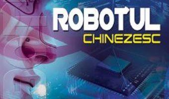 Cartea Robotul chinezesc – Wang Hongpeng, Ma Na (download, pret, reducere)