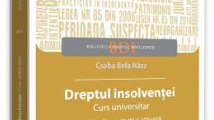 Cartea Dreptul insolventei. Curs universitar Ed.2 – Csaba Bela Nasz (download, pret, reducere)