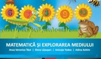 Cartea Matematica si explorarea mediului – Clasa 1 – Caiet de aplicatii – Anca Veronica Taut, Elena Lapusan (download, pret, reducere)