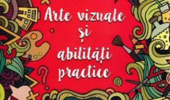 Cartea Arte vizuale si abilitati practice – Clasa 1. 32 de proiecte creative (download, pret, reducere)