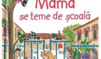 Cartea Mama se teme de scoala – Sandra Nelson, Caroline Ayrault (download, pret, reducere)