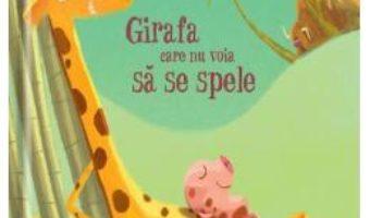 Cartea Girafa care nu voia sa se spele – Christine Beigel, Herve Le Goff (download, pret, reducere)