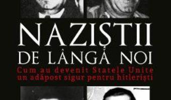 Cartea Nazistii de langa noi – Eric Lichtblau (download, pret, reducere)