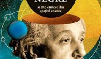 Cartea Blues pentru gaurile negre si alte cantece din spatiul cosmic – Janna Levin (download, pret, reducere)