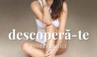 Cartea Descopera-te – Andreea Raicu (download, pret, reducere)