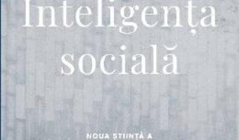 Cartea Inteligenta sociala – Daniel Goleman (download, pret, reducere)