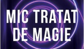 Cartea Mic tratat de magie – Adrian Leonard Mociulschi (download, pret, reducere)