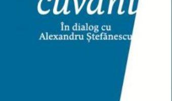 Cartea Ultimul cuvant. In dialog cu Alexandru Stefanescu – Ion Ianosi (download, pret, reducere)