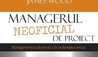 Cartea Managerul neoficial de proiect – Kory Kogon, Suzette Blakemore (download, pret, reducere)