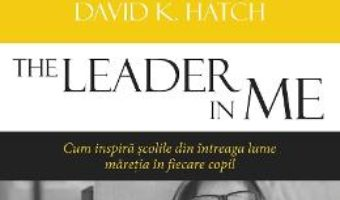 Cartea The Lider in Me – Stephen R. Covey, Sean Covey, Murile Summers (download, pret, reducere)