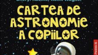 Cartea Cartea de astronomie a copiilor ed.2 – Sheryl Racine, Kathi Wagner (download, pret, reducere)